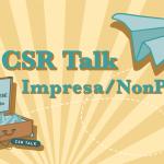 CSR TALK - L'EVENTO CHE METTE IN RELAZIONE IMPRESE E TERZO SETTORE